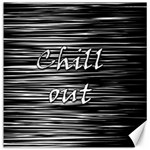 Black an white  Chill out  Canvas 12  x 12   12 x12 Canvas - 1