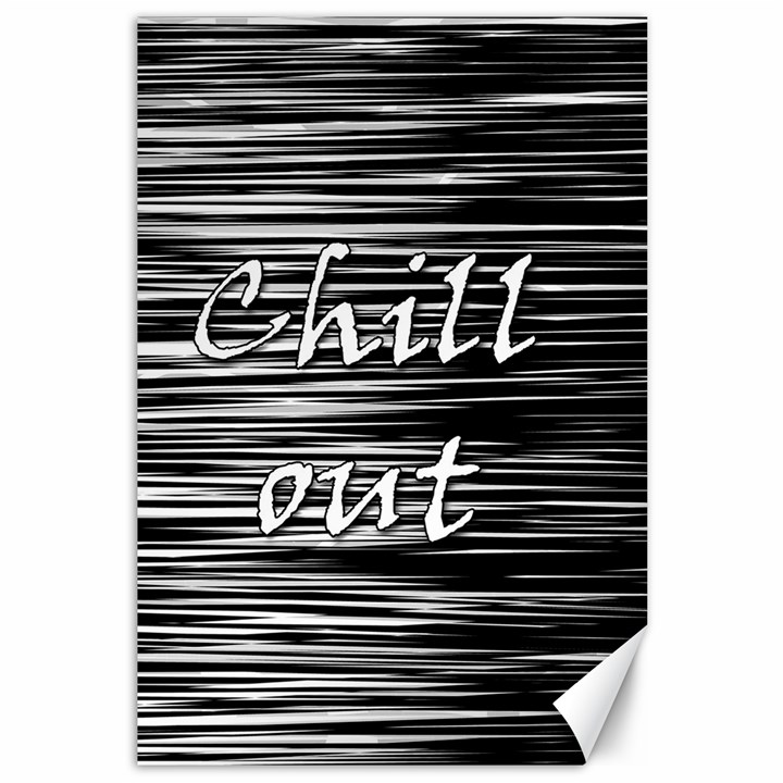 Black an white  Chill out  Canvas 12  x 18