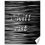 Black an white  Chill out  Canvas 16  x 20   20 x16 Canvas - 1