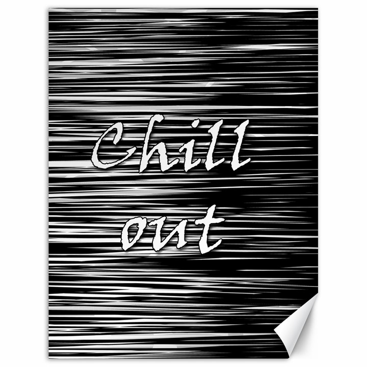 Black an white  Chill out  Canvas 18  x 24
