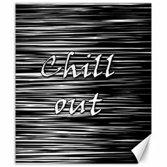 Black an white  Chill out  Canvas 20  x 24