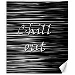 Black an white  Chill out  Canvas 20  x 24   24 x20 Canvas - 1