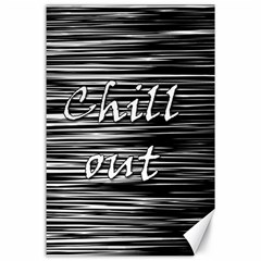 Black an white  Chill out  Canvas 24  x 36