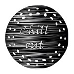 Black an white  Chill out  Ornament (Round Filigree)  Front