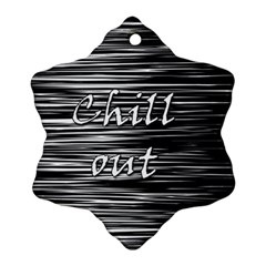 Black an white  Chill out  Ornament (Snowflake)
