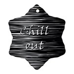 Black an white  Chill out  Snowflake Ornament (2-Side) Front