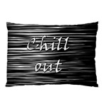 Black an white  Chill out  Pillow Case (Two Sides) Back