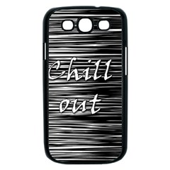 Black an white  Chill out  Samsung Galaxy S III Case (Black)