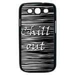 Black an white  Chill out  Samsung Galaxy S III Case (Black) Front