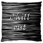 Black an white  Chill out  Large Cushion Case (Two Sides) Back