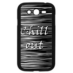 Black an white  Chill out  Samsung Galaxy Grand DUOS I9082 Case (Black) Front
