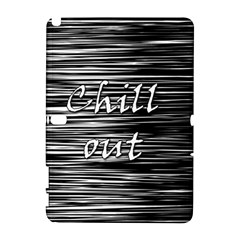 Black an white  Chill out  Samsung Galaxy Note 10.1 (P600) Hardshell Case