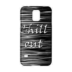 Black an white  Chill out  Samsung Galaxy S5 Hardshell Case