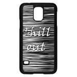 Black an white  Chill out  Samsung Galaxy S5 Case (Black) Front