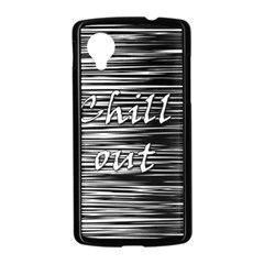 Black an white  Chill out  Nexus 5 Case (Black)