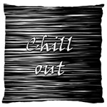 Black an white  Chill out  Large Flano Cushion Case (One Side) Front