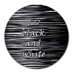 I Love Black And White Round Mousepads