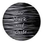 I love black and white Round Mousepads Front