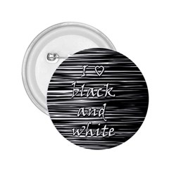 I Love Black And White 2 25  Buttons