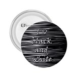 I love black and white 2.25  Buttons Front