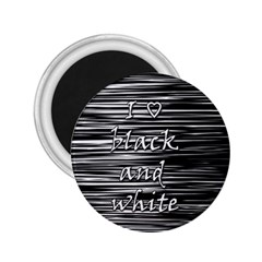 I Love Black And White 2 25  Magnets
