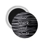 I love black and white 2.25  Magnets Front