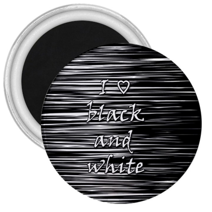 I love black and white 3  Magnets