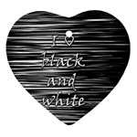 I love black and white Ornament (Heart)  Front