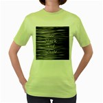 I love black and white Women s Green T-Shirt Front
