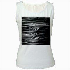 I love black and white Women s White Tank Top