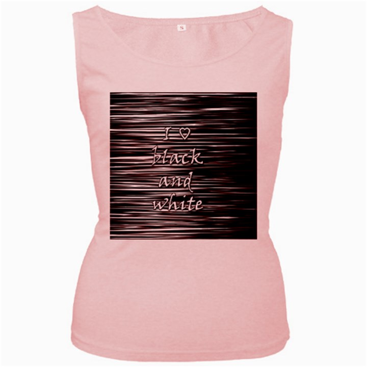 I love black and white Women s Pink Tank Top