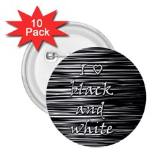 I love black and white 2.25  Buttons (10 pack)