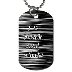 I love black and white Dog Tag (Two Sides)