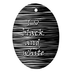 I love black and white Oval Ornament (Two Sides)