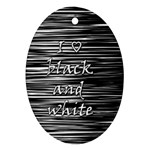 I love black and white Oval Ornament (Two Sides) Front