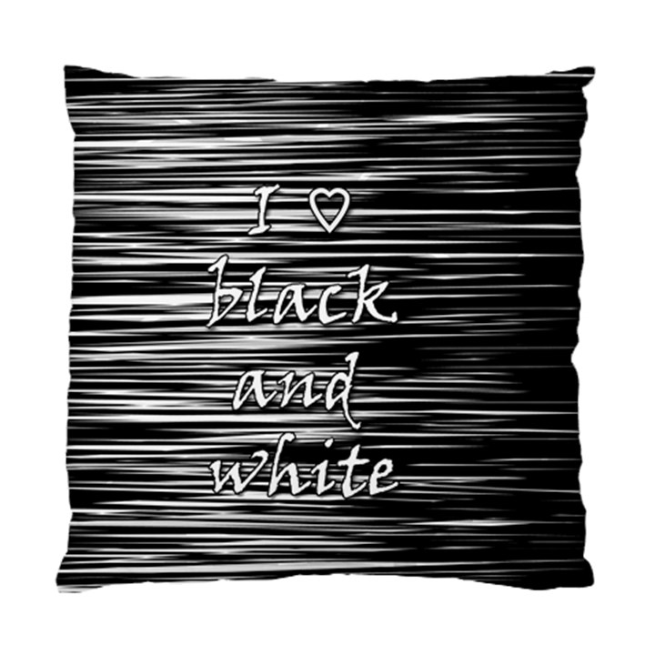 I love black and white Standard Cushion Case (One Side)
