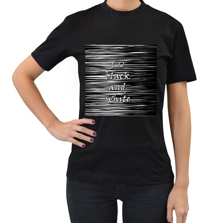 I love black and white Women s T-Shirt (Black)