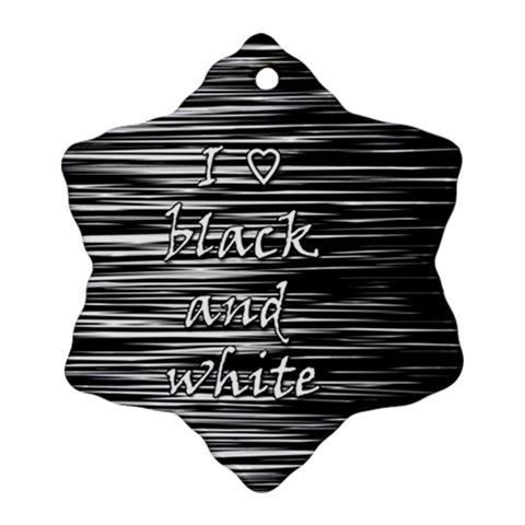 I love black and white Ornament (Snowflake)