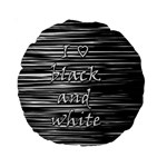 I love black and white Standard 15  Premium Round Cushions Front