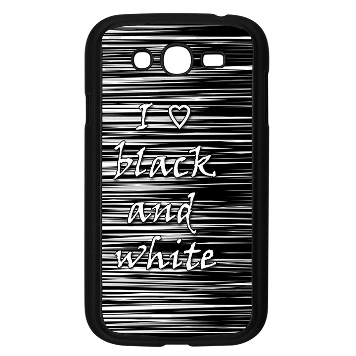 I love black and white Samsung Galaxy Grand DUOS I9082 Case (Black)