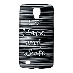 I Love Black And White Galaxy S4 Active