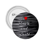 I love black and white 2 2.25  Buttons Front
