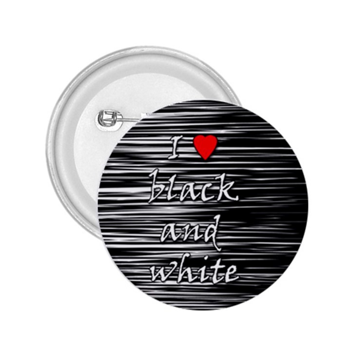 I love black and white 2 2.25  Buttons