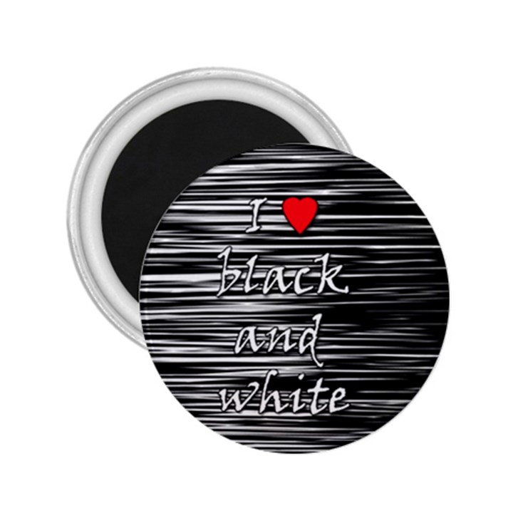 I love black and white 2 2.25  Magnets