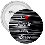 I love black and white 2 3  Buttons Front