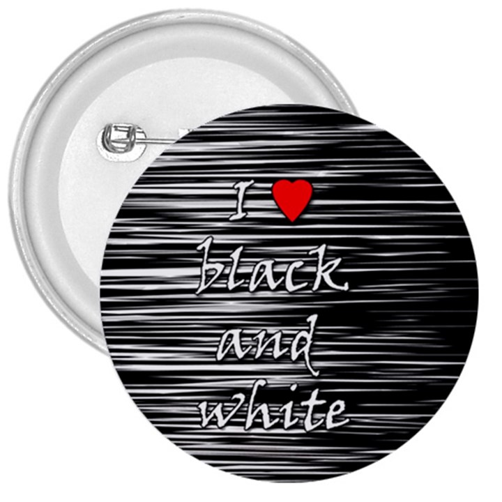 I love black and white 2 3  Buttons