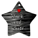 I love black and white 2 Ornament (Star)  Front