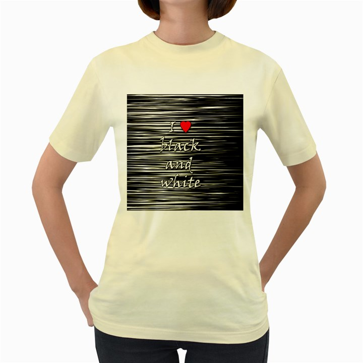 I love black and white 2 Women s Yellow T-Shirt