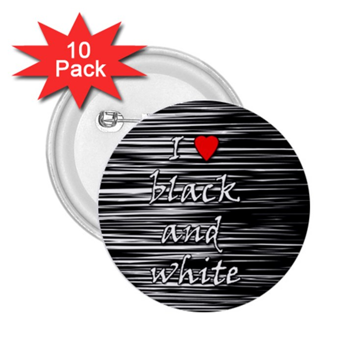 I love black and white 2 2.25  Buttons (10 pack)