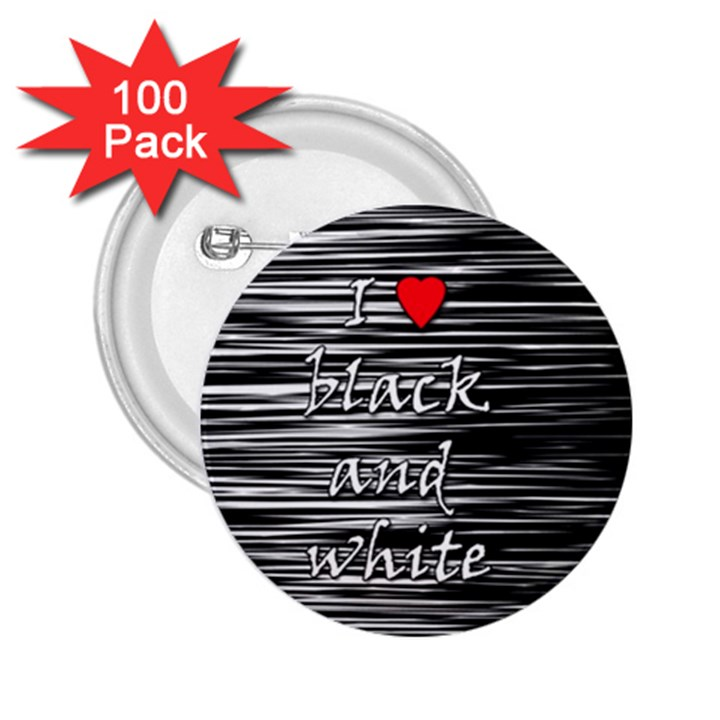 I love black and white 2 2.25  Buttons (100 pack)